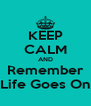 KEEP CALM AND Remember Life Goes On - Personalised Poster A4 size