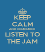 KEEP CALM AND REMEMBER LISTEN TO THE JAM - Personalised Poster A4 size