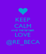 KEEP CALM AND REMEMBER LOVE @RE_BECA - Personalised Poster A4 size