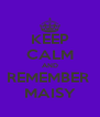 KEEP CALM AND REMEMBER  MAISY - Personalised Poster A4 size