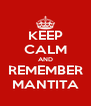 KEEP CALM AND REMEMBER MANTITA - Personalised Poster A4 size