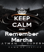KEEP CALM AND Remember Martha - Personalised Poster A4 size