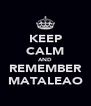 KEEP CALM AND REMEMBER MATALEAO - Personalised Poster A4 size
