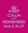 KEEP CALM AND REMEMBER MAX R.I.P - Personalised Poster A4 size
