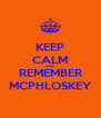 KEEP CALM AND REMEMBER MCPHLOSKEY - Personalised Poster A4 size
