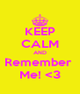 KEEP CALM AND Remember  Me! <3 - Personalised Poster A4 size