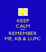 KEEP CALM AND REMEMBER ME, KB & LUFC - Personalised Poster A4 size