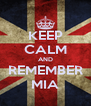 KEEP CALM AND REMEMBER MIA - Personalised Poster A4 size