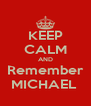 KEEP CALM AND Remember MICHAEL  - Personalised Poster A4 size