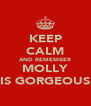 KEEP CALM AND REMEMBER MOLLY IS GORGEOUS - Personalised Poster A4 size