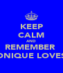 KEEP CALM AND REMEMBER  MONIQUE LOVES U - Personalised Poster A4 size