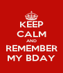 KEEP CALM AND REMEMBER MY BDAY - Personalised Poster A4 size