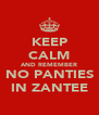 KEEP CALM AND REMEMBER NO PANTIES IN ZANTEE - Personalised Poster A4 size
