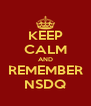 KEEP CALM AND REMEMBER NSDQ - Personalised Poster A4 size