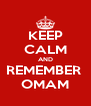 KEEP CALM AND REMEMBER  OMAM - Personalised Poster A4 size