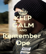 KEEP CALM AND Remember  Ope - Personalised Poster A4 size