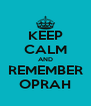 KEEP CALM AND REMEMBER OPRAH - Personalised Poster A4 size