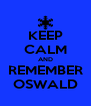 KEEP CALM AND REMEMBER OSWALD - Personalised Poster A4 size