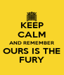KEEP CALM AND REMEMBER OURS IS THE FURY - Personalised Poster A4 size