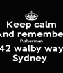 Keep calm And remember P.sherman 42 walby way Sydney  - Personalised Poster A4 size