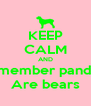 KEEP CALM AND Remember pandas  Are bears - Personalised Poster A4 size