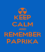 KEEP CALM AND REMEMBER PAPRIKA - Personalised Poster A4 size