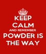 KEEP CALM AND REMEMBER POWDER IS THE WAY - Personalised Poster A4 size