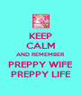 KEEP CALM AND REMEMBER PREPPY WIFE PREPPY LIFE - Personalised Poster A4 size