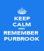 KEEP CALM AND REMEMBER  PURBROOK - Personalised Poster A4 size