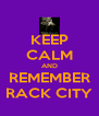 KEEP CALM AND REMEMBER RACK CITY - Personalised Poster A4 size
