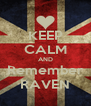 KEEP CALM AND Remember RAVEN - Personalised Poster A4 size