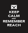 KEEP CALM AND REMEMBER REACH - Personalised Poster A4 size