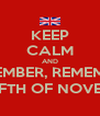 KEEP CALM AND REMEMBER, REMEMBER, THE FIFTH OF NOVEMBER! - Personalised Poster A4 size