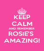 KEEP CALM AND REMEMBER ROSIE'S  AMAZING! - Personalised Poster A4 size