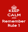 KEEP CALM AND Remember Rule 1 - Personalised Poster A4 size