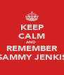 KEEP CALM AND  REMEMBER SAMMY JENKIS - Personalised Poster A4 size