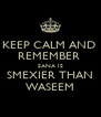 KEEP CALM AND  REMEMBER  SANA IS SMEXIER THAN WASEEM - Personalised Poster A4 size