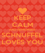 KEEP CALM AND REMEMBER SCHNUFFEL LOVES YOU - Personalised Poster A4 size