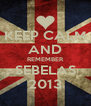 KEEP CALM AND REMEMBER SEBELAS 2013 - Personalised Poster A4 size
