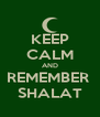 KEEP CALM AND REMEMBER  SHALAT - Personalised Poster A4 size