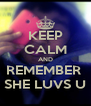 KEEP CALM AND REMEMBER   SHE LUVS U  - Personalised Poster A4 size