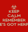 KEEP CALM AND REMEMBER SHE'S GOT HERPES - Personalised Poster A4 size