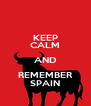 KEEP CALM AND REMEMBER SPAIN - Personalised Poster A4 size