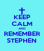 KEEP CALM AND REMEMBER STEPHEN - Personalised Poster A4 size