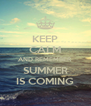KEEP CALM AND REMEMBER SUMMER IS COMING - Personalised Poster A4 size