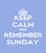 KEEP CALM AND REMEMBER SUNDAY - Personalised Poster A4 size