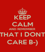 KEEP CALM AND REMEMBER THAT I DONT CARE B-) - Personalised Poster A4 size