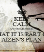 KEEP CALM AND REMEMBER, THAT IT IS PART OF AIZEN'S PLAN - Personalised Poster A4 size