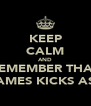KEEP CALM AND REMEMBER THAT JAMES KICKS ASS - Personalised Poster A4 size