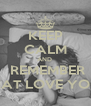 KEEP CALM AND    REMEMBER  THAT LOVE YOU.  - Personalised Poster A4 size